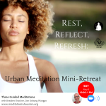 Rest, Reflect, Refresh: Urban Meditation Mini-Retreat